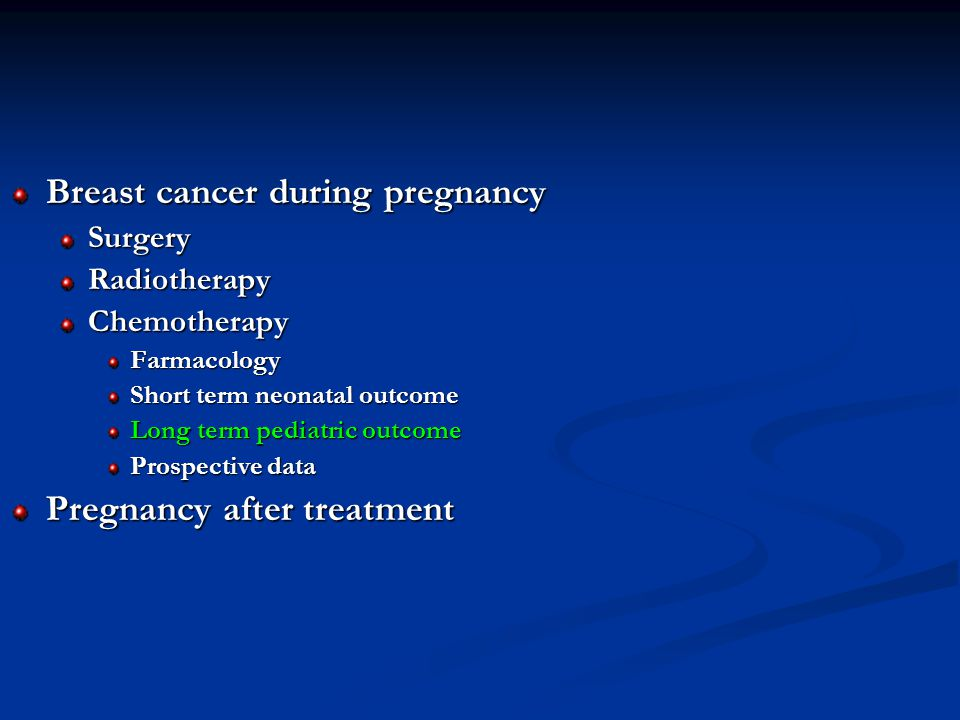 Breast cancer during pregnancy SurgeryRadiotherapyChemotherapyFarmacology Short term neonatal outcome Long term pediatric outcome Prospective data Pregnancy after treatment