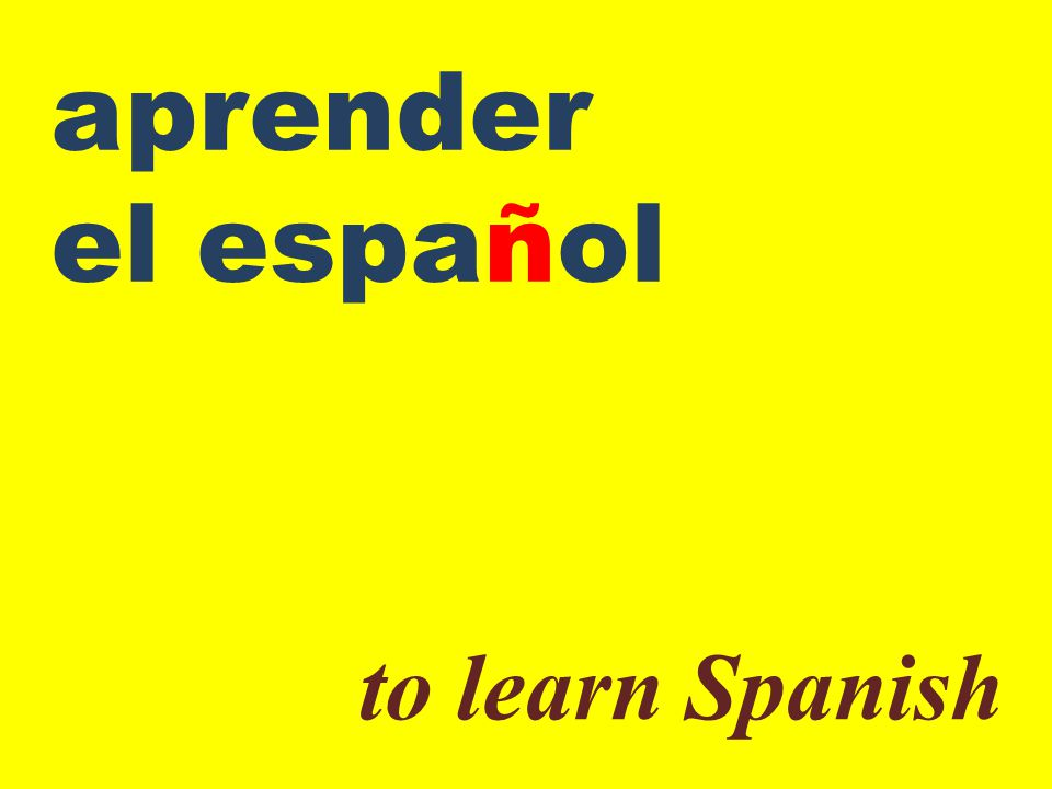 aprender el español to learn Spanish