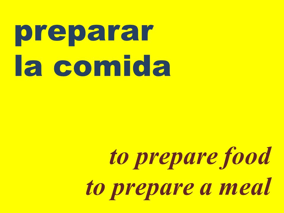 preparar la comida to prepare food to prepare a meal