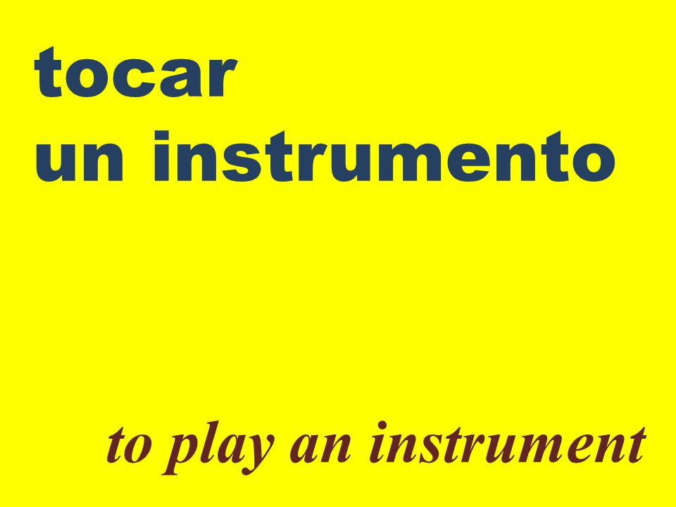 tocar un instrumento to play an instrument