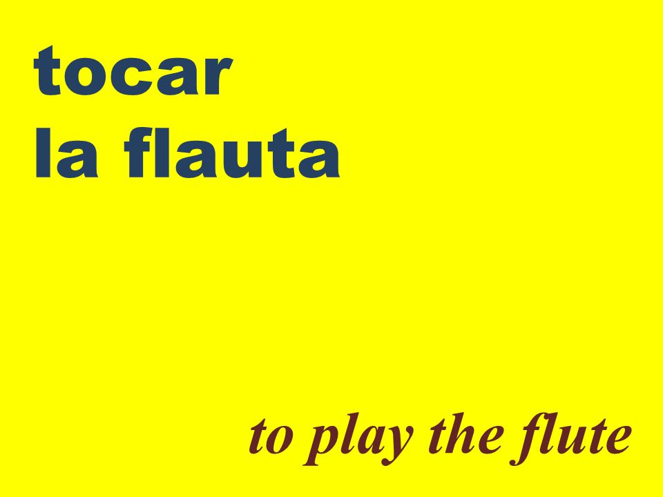 tocar la flauta to play the flute