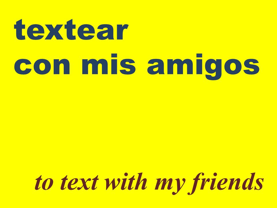 textear con mis amigos to text with my friends