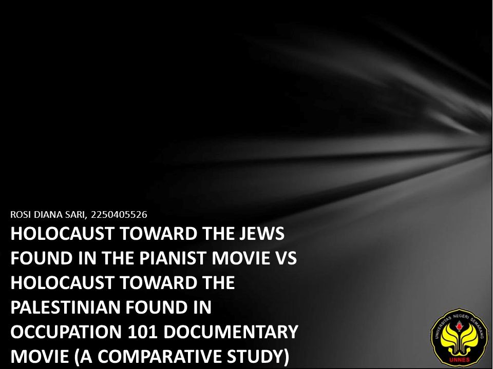 ROSI DIANA SARI, 2250405526 HOLOCAUST TOWARD THE JEWS FOUND IN THE PIANIST MOVIE VS HOLOCAUST TOWARD THE PALESTINIAN FOUND IN OCCUPATION 101 DOCUMENTARY MOVIE (A COMPARATIVE STUDY)