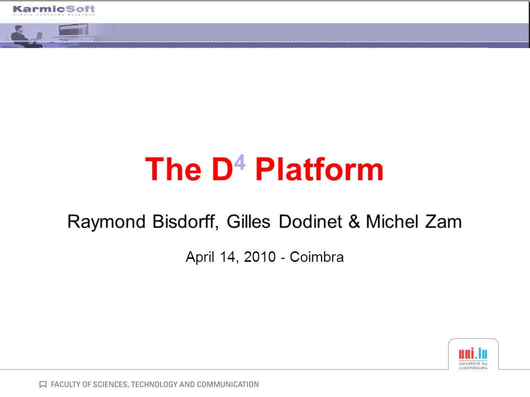 The D 4 Platform Raymond Bisdorff, Gilles Dodinet & Michel Zam April 14, 2010 - Coimbra