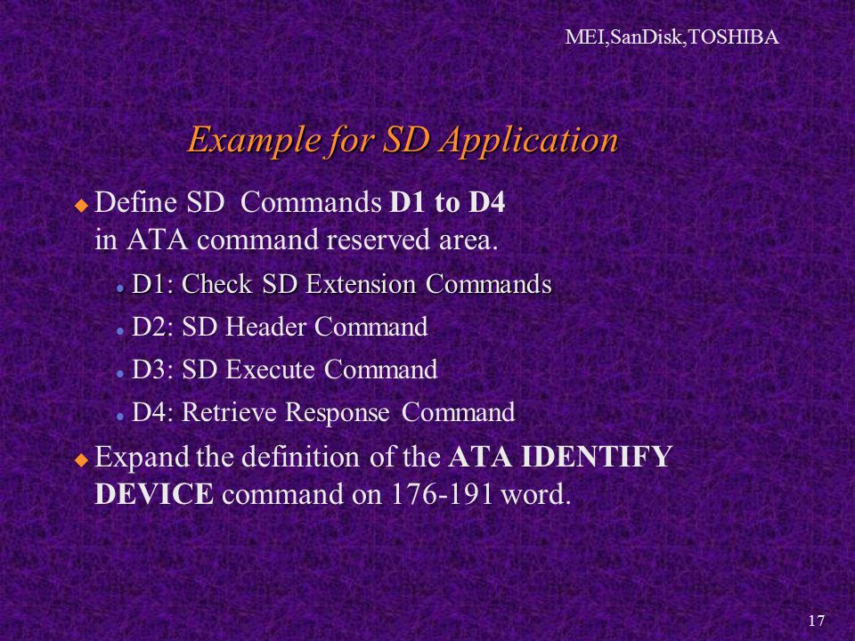 MEI,SanDisk,TOSHIBA 17 Example for SD Application   Define SD Commands D1 to D4 in ATA command reserved area.