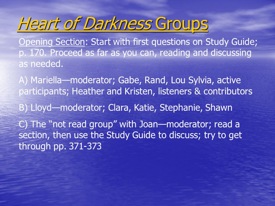 Heart of Darkness Groups Opening Section: Start with first questions on Study Guide; p.
