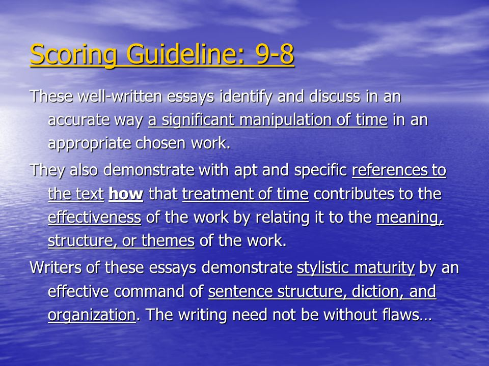 Scoring Guideline: 9-8 These well-written essays identify and discuss in an accurate way a significant manipulation of time in an appropriate chosen work.
