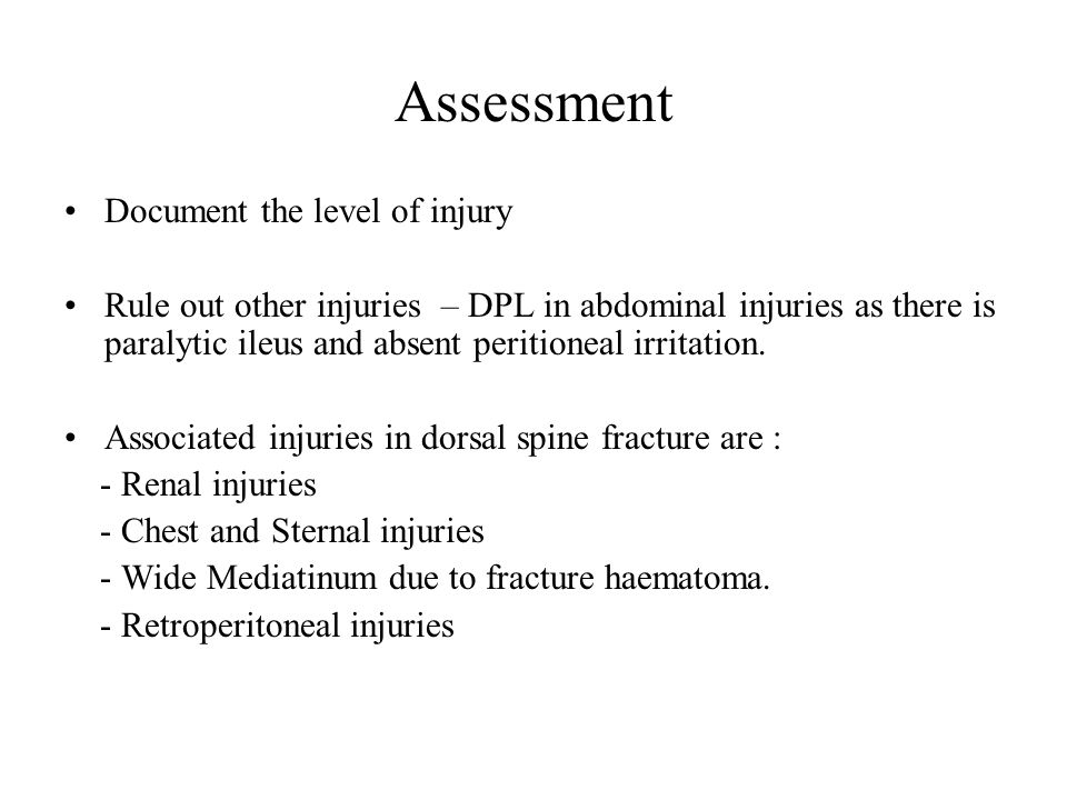 Assessment Document the level of injury Rule out other injuries – DPL in abdominal injuries as there is paralytic ileus and absent peritioneal irritation.