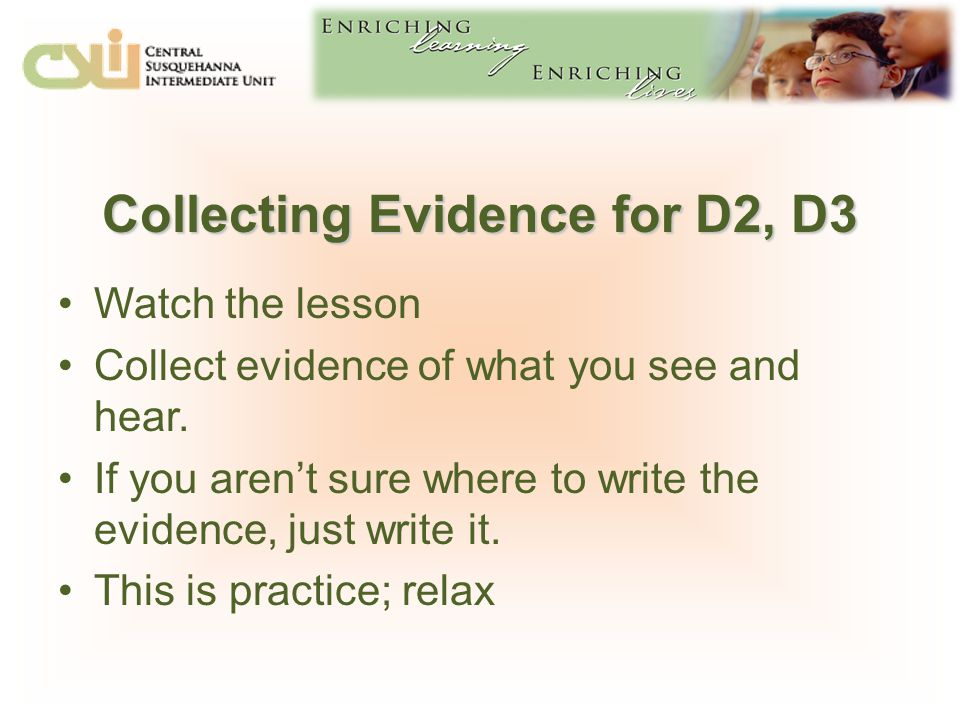 Collecting Evidence for D2, D3 Watch the lesson Collect evidence of what you see and hear.