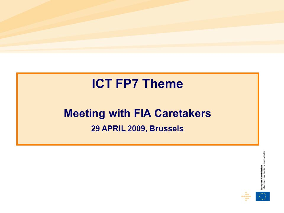ICT FP7 Theme Meeting with FIA Caretakers 29 APRIL 2009, Brussels