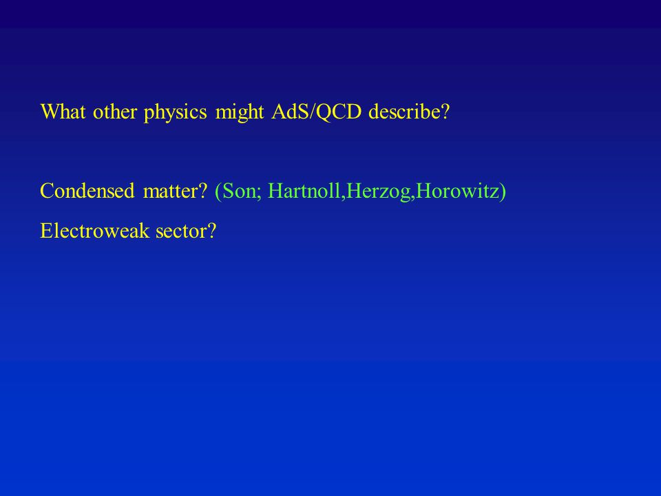 What other physics might AdS/QCD describe. Condensed matter.