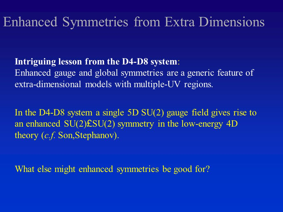 Enhanced Symmetries from Extra Dimensions Intriguing lesson from the D4-D8 system: Enhanced gauge and global symmetries are a generic feature of extra-dimensional models with multiple-UV regions.