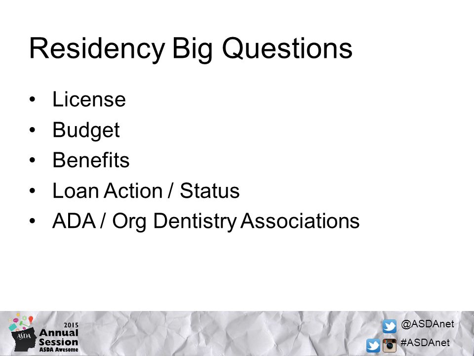 @ASDAnet #ASDAnet Residency Big Questions License Budget Benefits Loan Action / Status ADA / Org Dentistry Associations