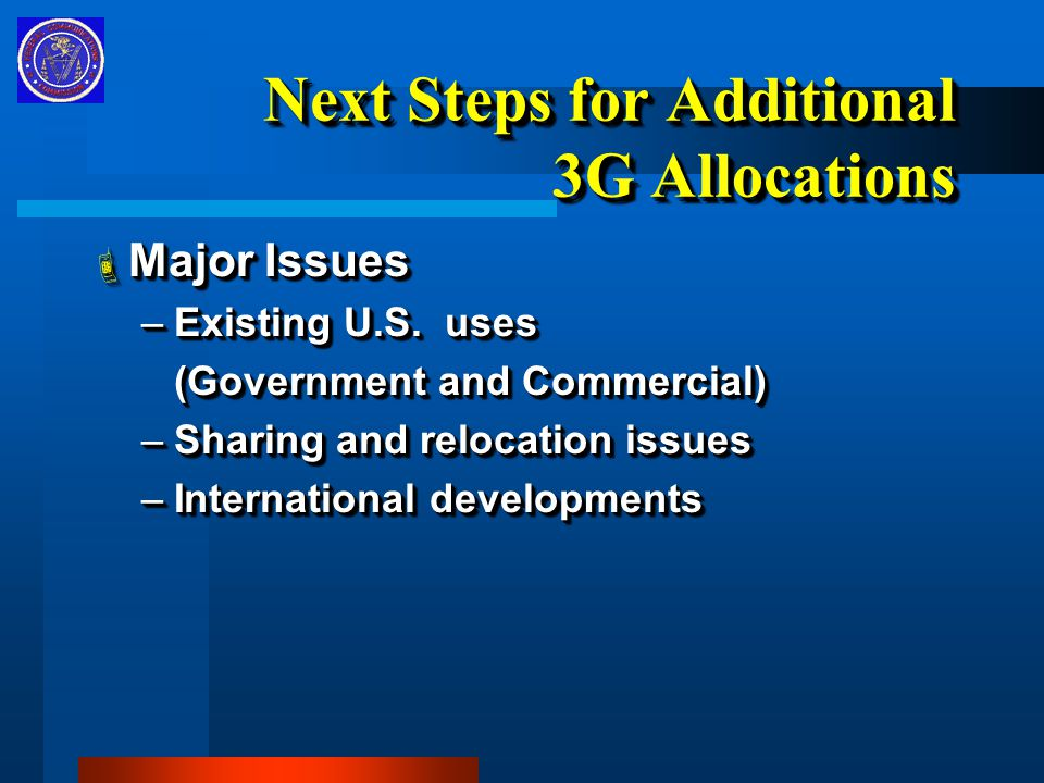Next Steps for Additional 3G Allocations  Major Issues –Existing U.S.