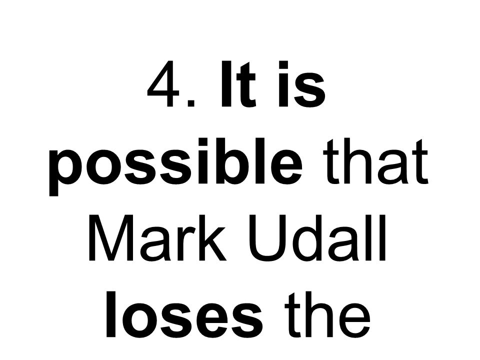 4. It is possible that Mark Udall loses the election.
