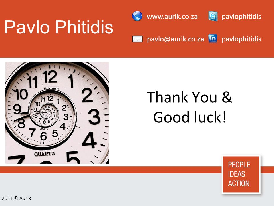 Pavlo Phitidis 2011 © Aurik Thank You & Good luck! www.aurik.co.za pavlo@aurik.co.za pavlophitidis