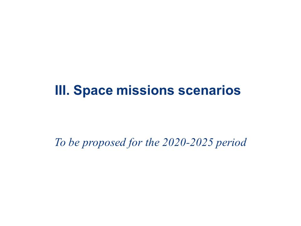 III. Space missions scenarios To be proposed for the 2020-2025 period
