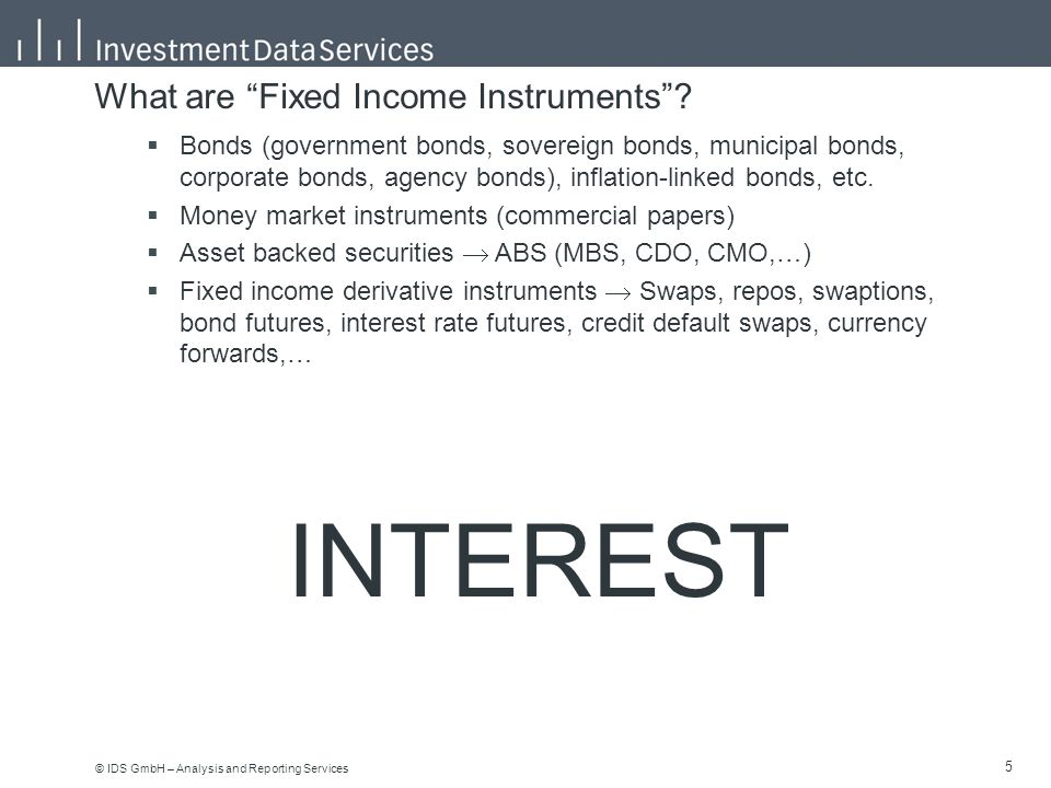 © IDS GmbH – Analysis and Reporting Services 5 5 What are Fixed Income Instruments .