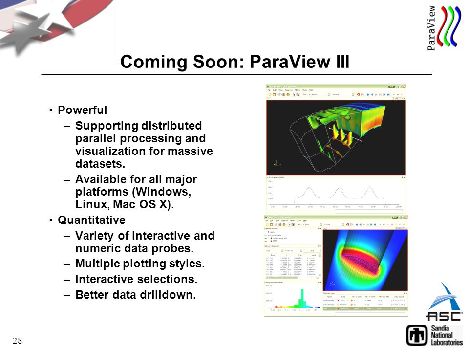 28 Coming Soon: ParaView III Powerful –Supporting distributed parallel processing and visualization for massive datasets.