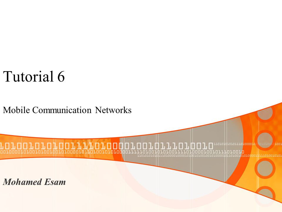 Tutorial 6 Mobile Communication Networks Mohamed Esam