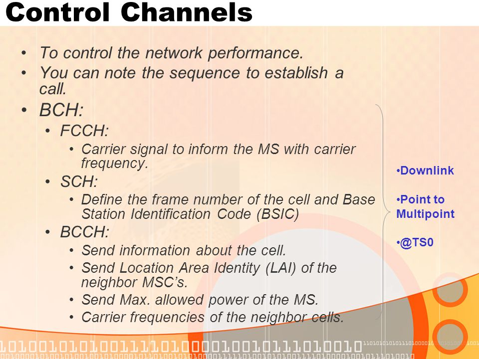 Control Channels To control the network performance.
