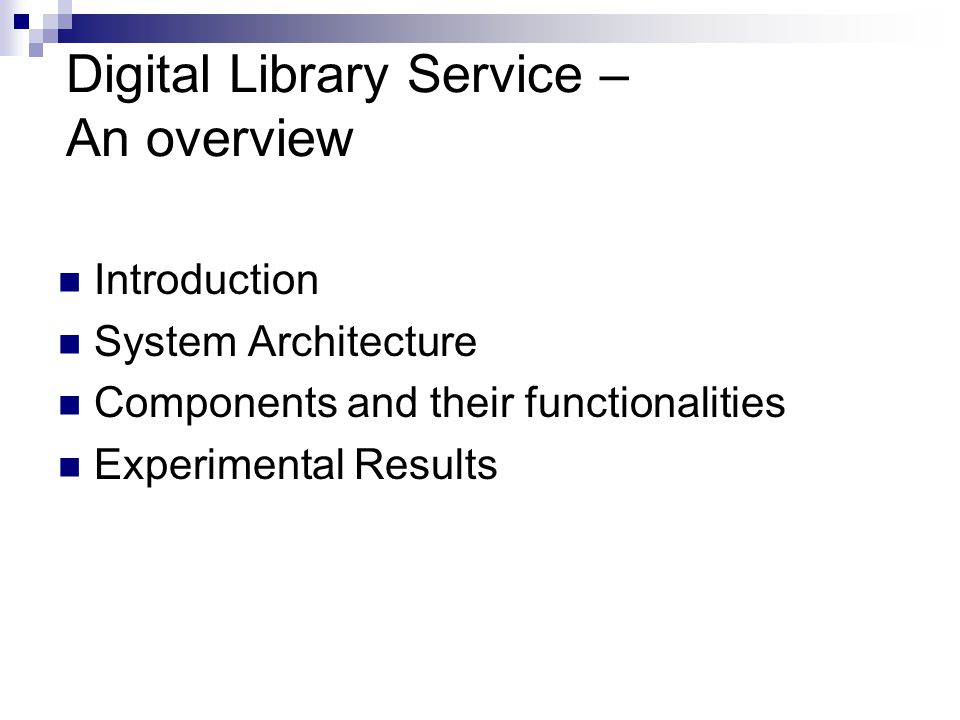 Digital Library Service – An overview Introduction System Architecture Components and their functionalities Experimental Results