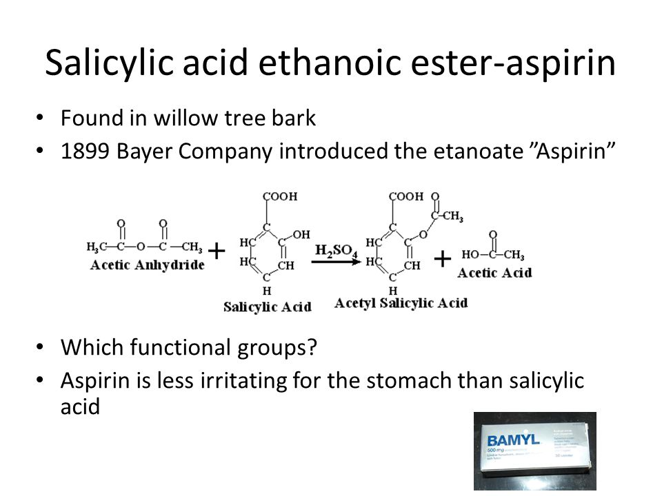 Found in willow tree bark 1899 Bayer Company introduced the etanoate Aspirin Which functional groups.