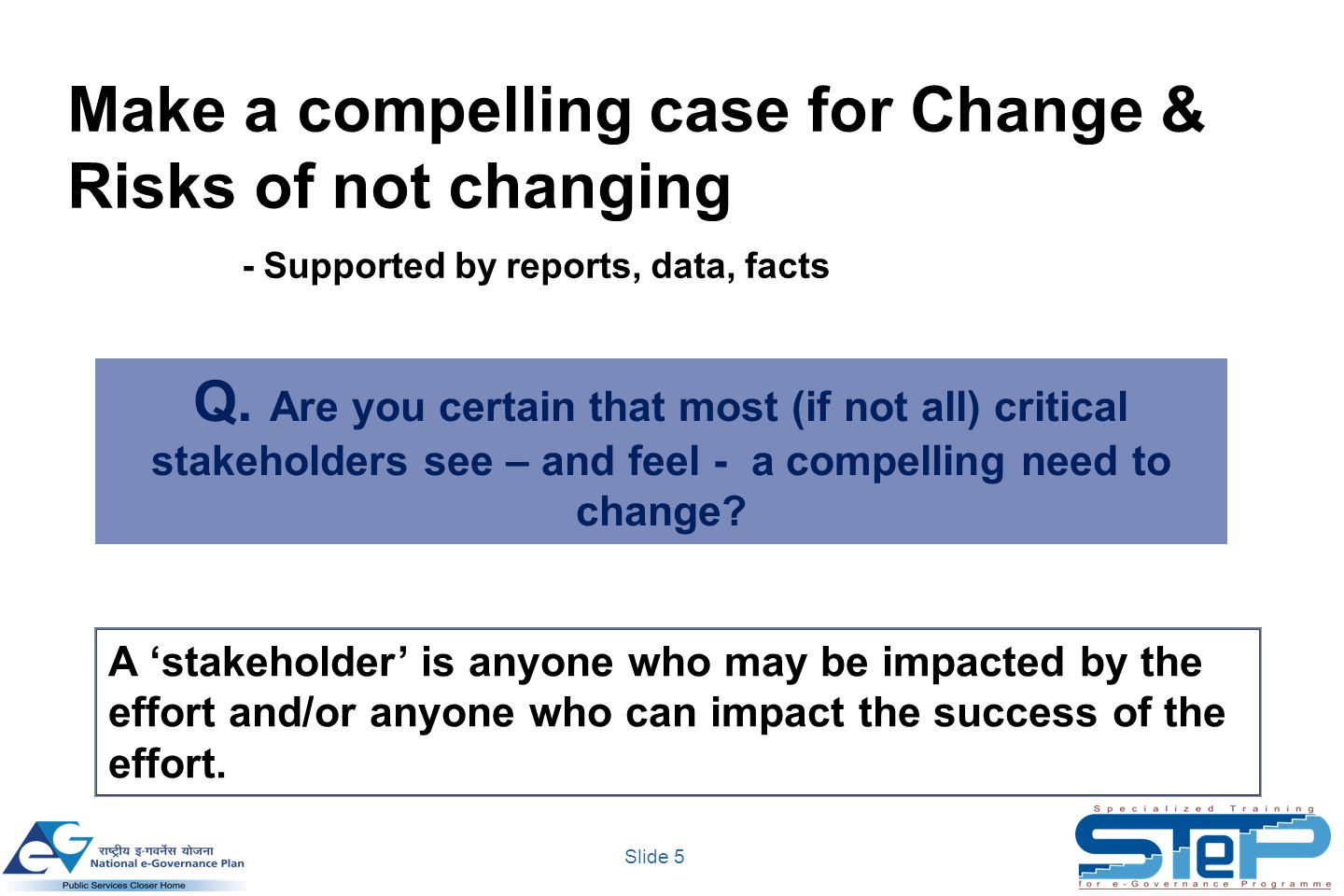 Slide 5 Make a compelling case for Change & Risks of not changing - Supported by reports, data, facts Q.