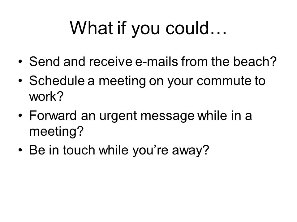 What if you could… Send and receive e-mails from the beach.