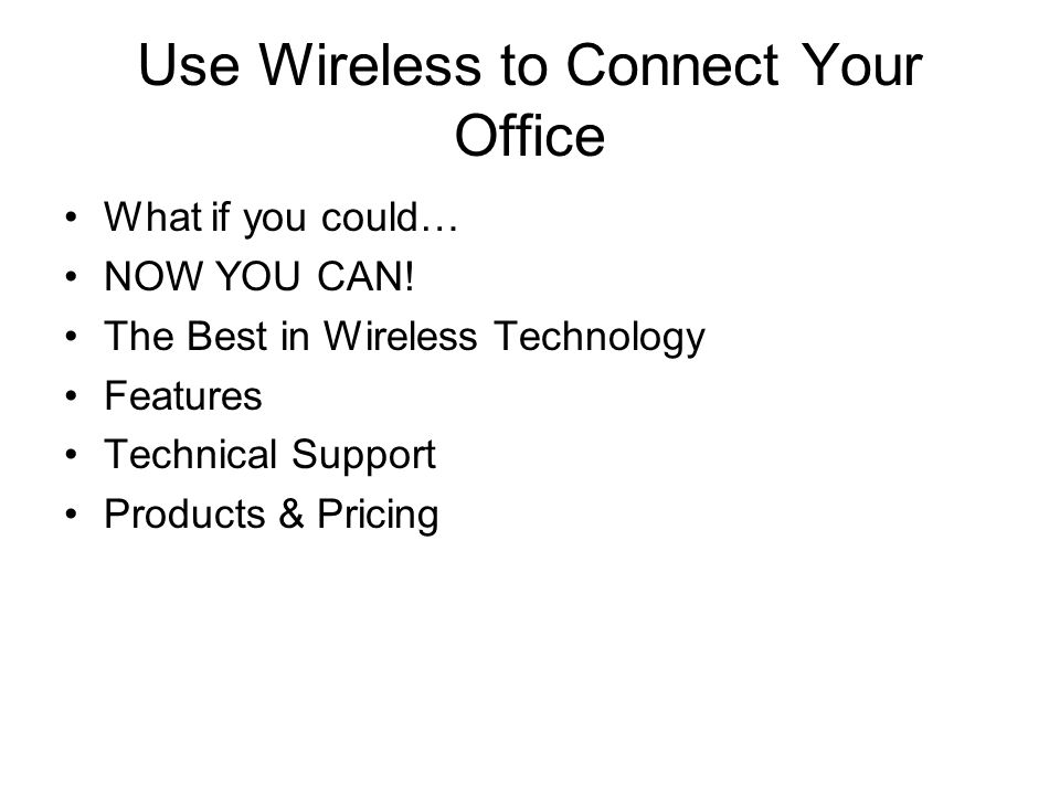 Use Wireless to Connect Your Office What if you could… NOW YOU CAN.