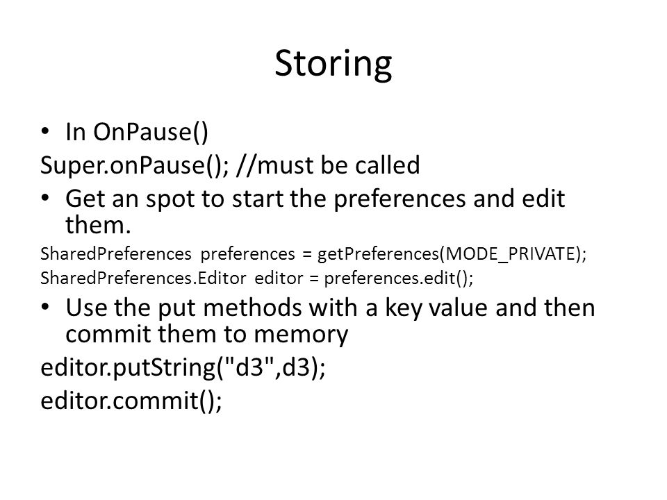 Storing In OnPause() Super.onPause(); //must be called Get an spot to start the preferences and edit them.