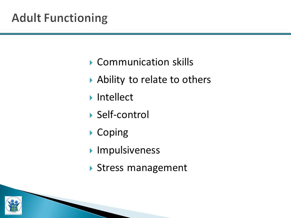  Communication skills  Ability to relate to others  Intellect  Self-control  Coping  Impulsiveness  Stress management
