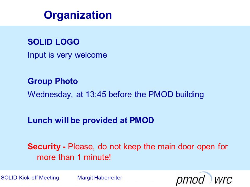 SOLID LOGO Input is very welcome Group Photo Wednesday, at 13:45 before the PMOD building Lunch will be provided at PMOD Security - Please, do not keep the main door open for more than 1 minute.