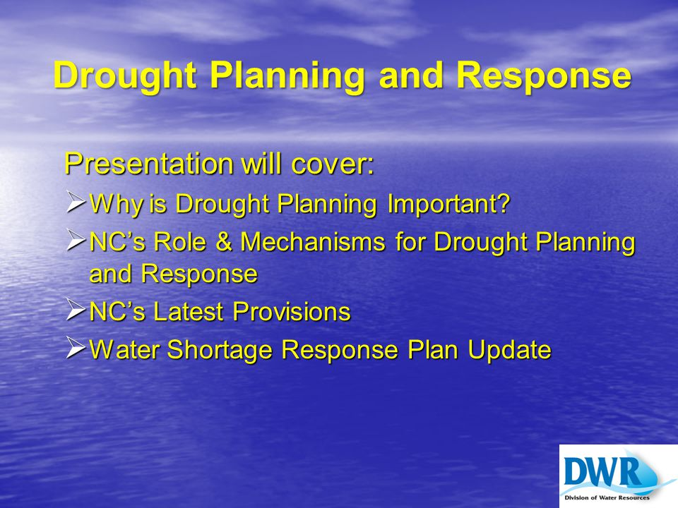 Drought Planning and Response Presentation will cover:  Why is Drought Planning Important.