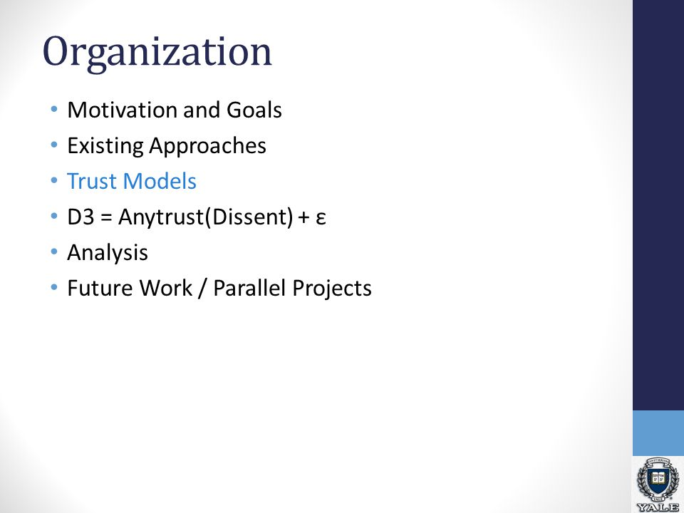 Organization Motivation and Goals Existing Approaches Trust Models D3 = Anytrust(Dissent) + ε Analysis Future Work / Parallel Projects