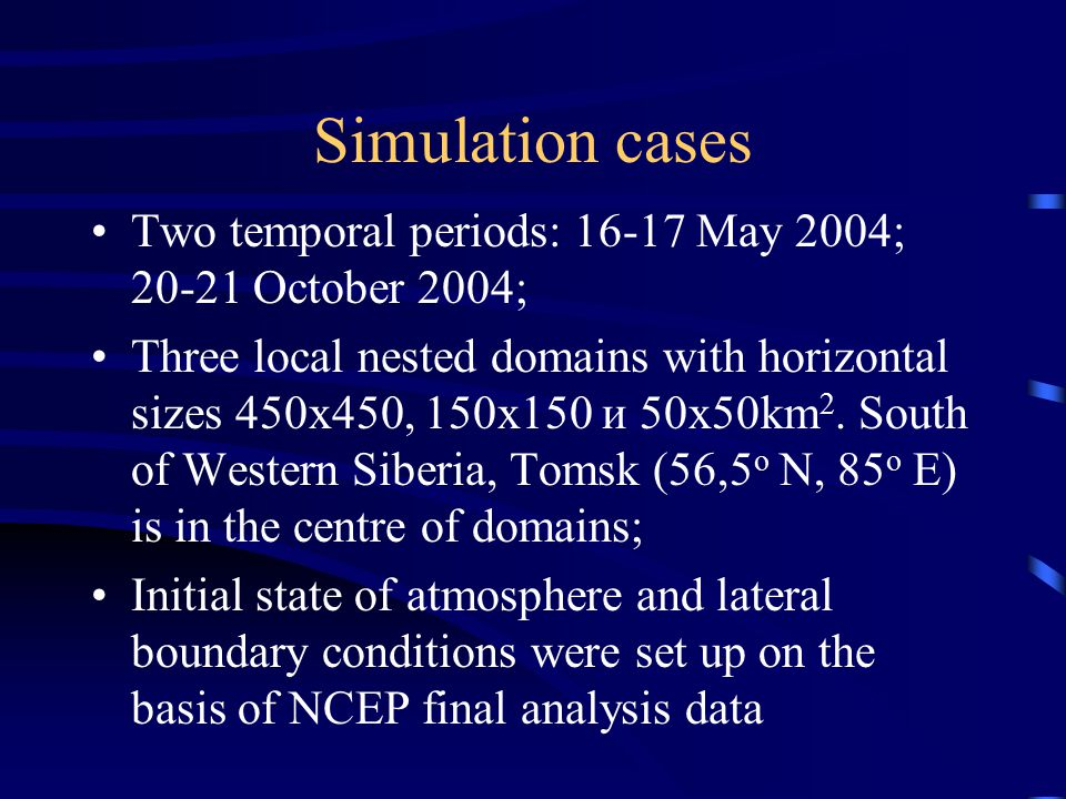 Simulation cases Two temporal periods: 16-17 May 2004; 20-21 October 2004; Three local nested domains with horizontal sizes 450х450, 150х150 и 50х50km 2.