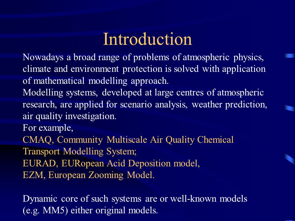 Introduction Nowadays a broad range of problems of atmospheric physics, climate and environment protection is solved with application of mathematical modelling approach.