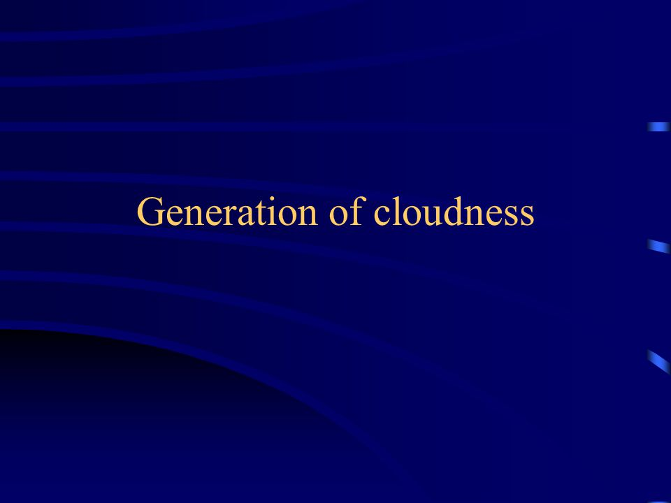 Generation of cloudness
