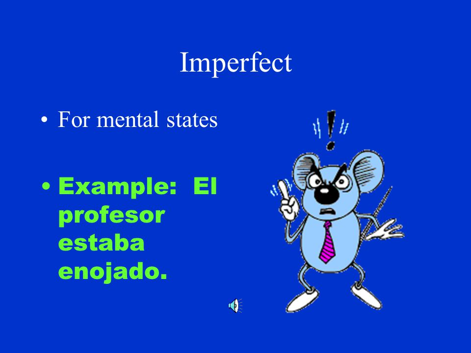 Imperfect For stating one's age Example: Yo tenía seis años.