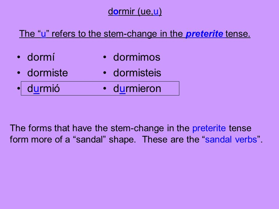 dormir (ue,u) The u refers to the stem-change in the preterite tense.
