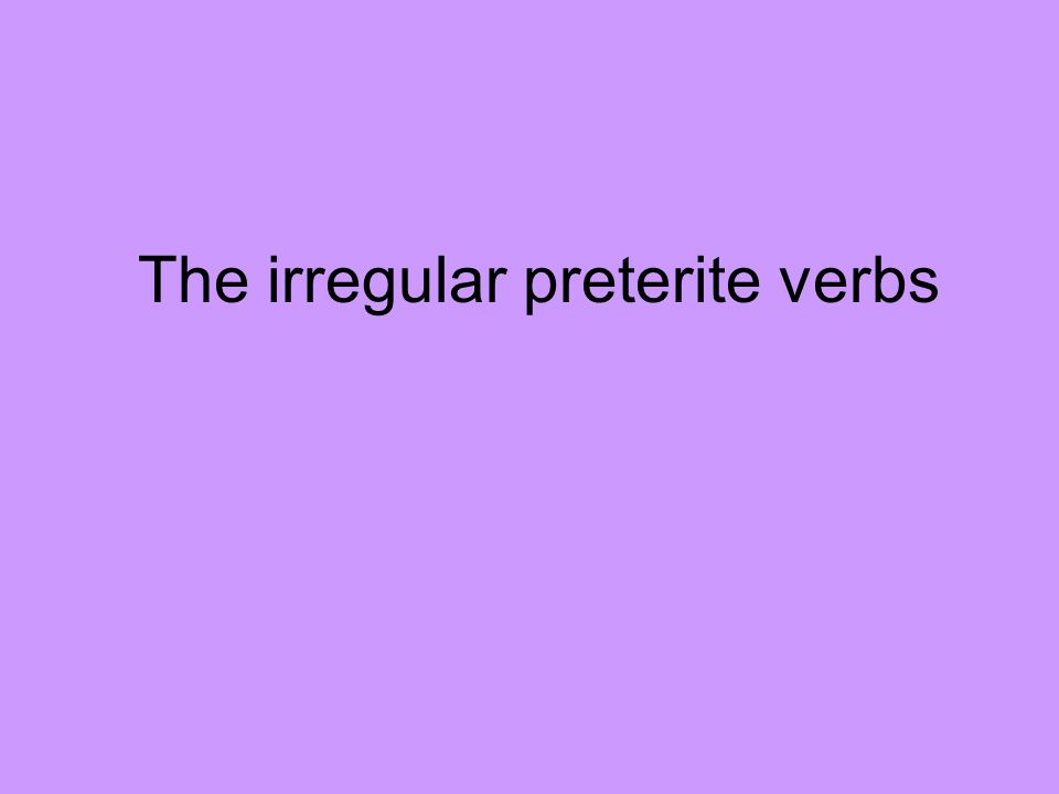 The irregular preterite verbs