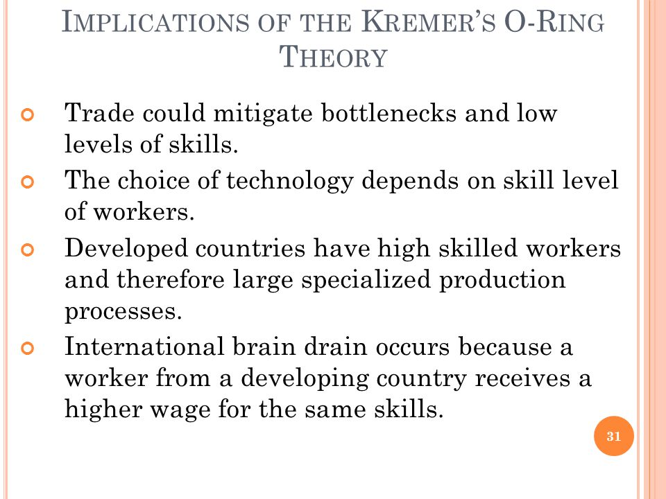 I MPLICATIONS OF THE K REMER ' S O-R ING T HEORY Trade could mitigate bottlenecks and low levels of skills.