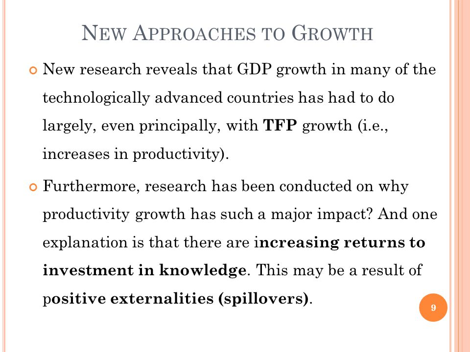 N EW A PPROACHES TO G ROWTH New research reveals that GDP growth in many of the technologically advanced countries has had to do largely, even principally, with TFP growth (i.e., increases in productivity).