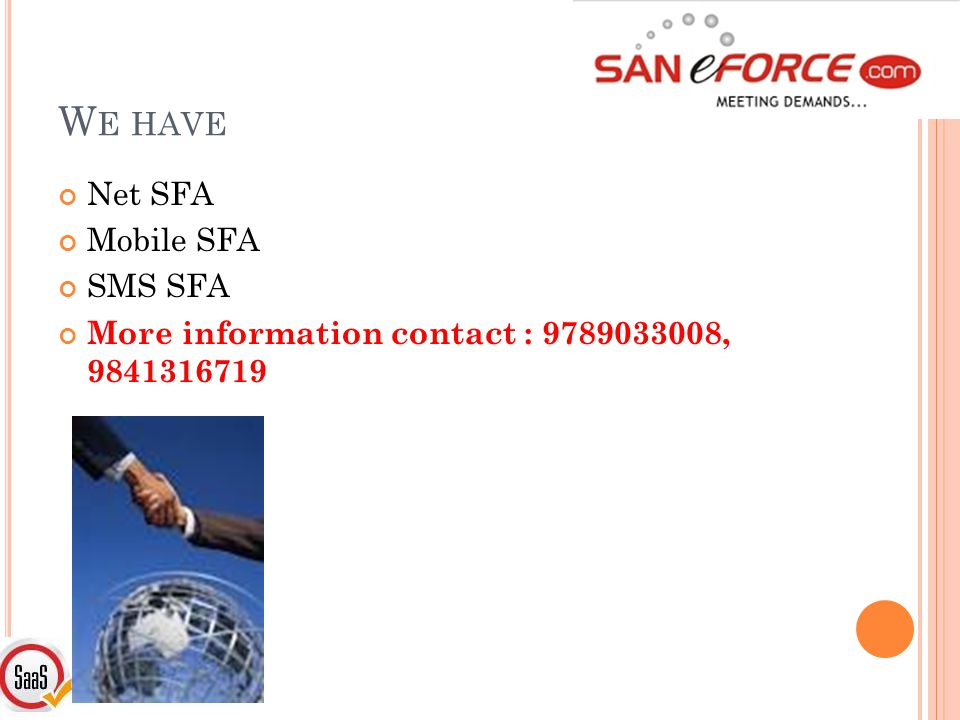 W E HAVE Net SFA Mobile SFA SMS SFA More information contact : 9789033008, 9841316719