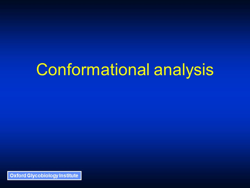 Oxford Glycobiology Institute Conformational analysis