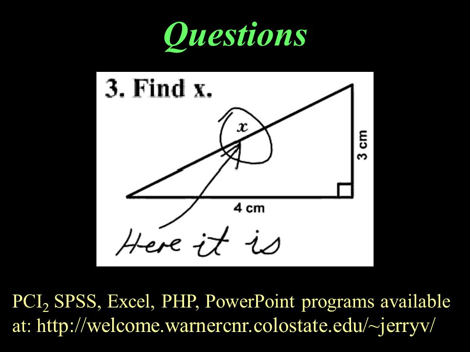 Questions PCI 2 SPSS, Excel, PHP, PowerPoint programs available at: h ttp://welcome.warnercnr.colostate.edu/~jerryv/