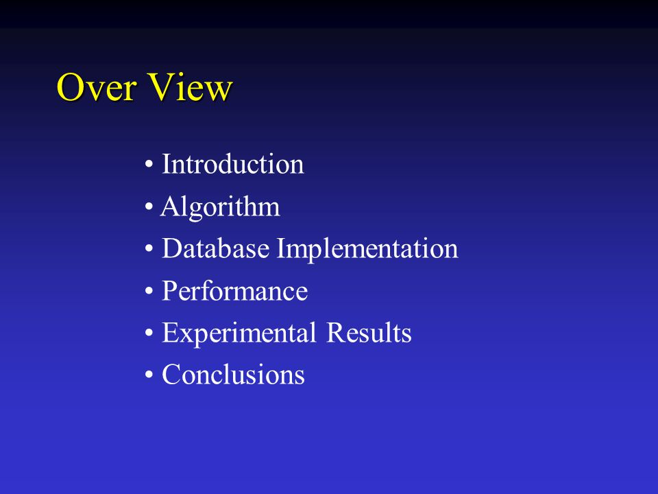 Over View Introduction Algorithm Database Implementation Performance Experimental Results Conclusions