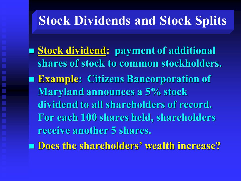 Stock Dividends and Stock Splits n Stock dividend: payment of additional shares of stock to common stockholders.
