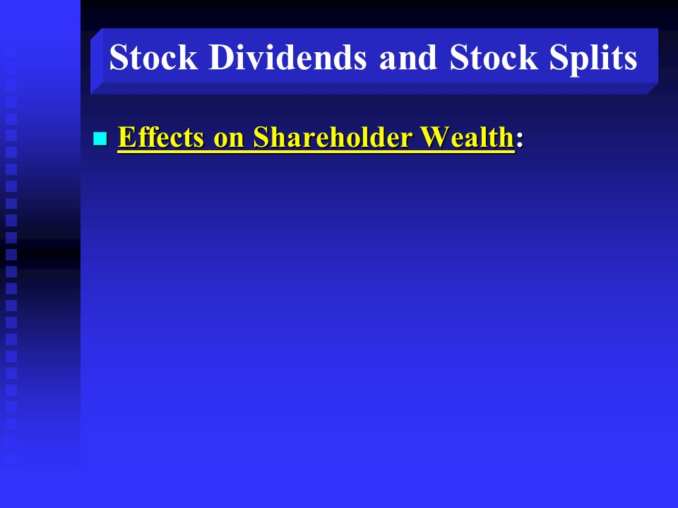 Stock Dividends and Stock Splits n Effects on Shareholder Wealth: