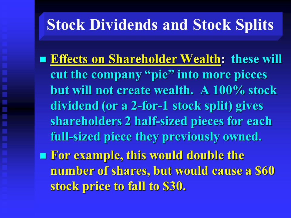 Stock Dividends and Stock Splits n Effects on Shareholder Wealth: these will cut the company pie into more pieces but will not create wealth.